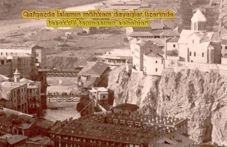 Qafqazda İslamın möhkəm dayaqlar üzərində təşəkkül tapmasının səbəbləri