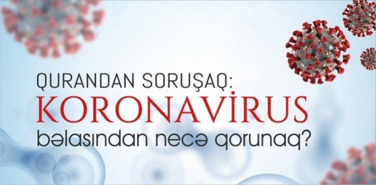 Qurandan soruşaq: Koronavirus bəlasından necə qorunaq?