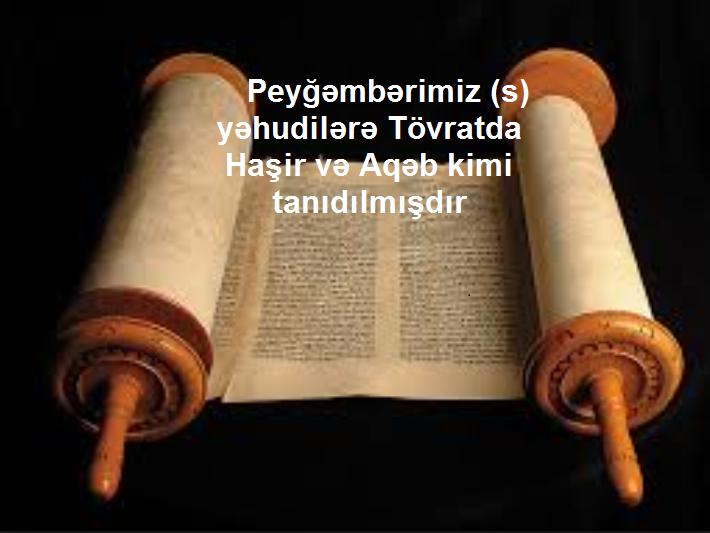 Peyğəmbərimiz (s) yəhudilərə Tövratda Haşir və Aqəb kimi tanıdılmışdır